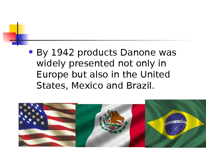 By 1942 products Danone was widely presented not only in Europe but also in the