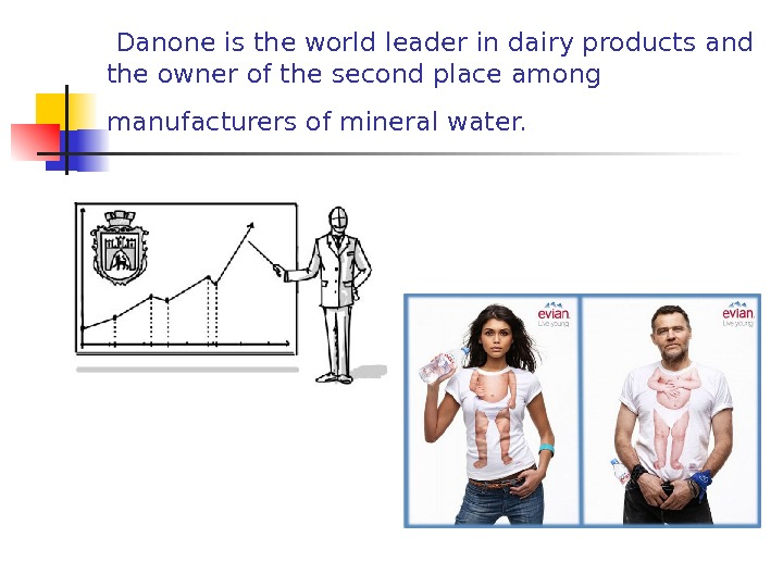 Danone is the world leader in dairy products and the owner of the second place