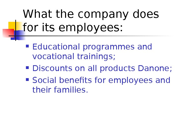 What the company does for its employees :  Educational programmes and vocational trainings ;