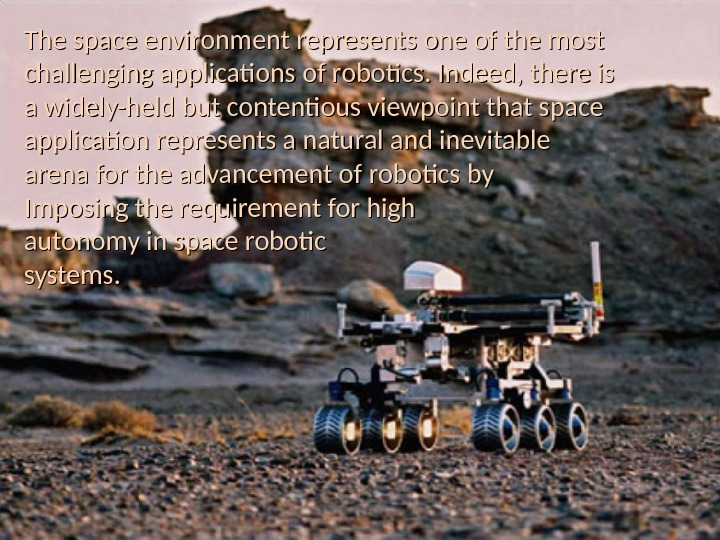 The space environment represents one of the most challenging applications of robotics. Indeed, there is a