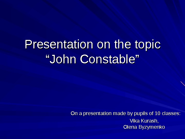 "Presentation on the topic ""John Constable"" On a presentation made by pupils of 10 classes:"