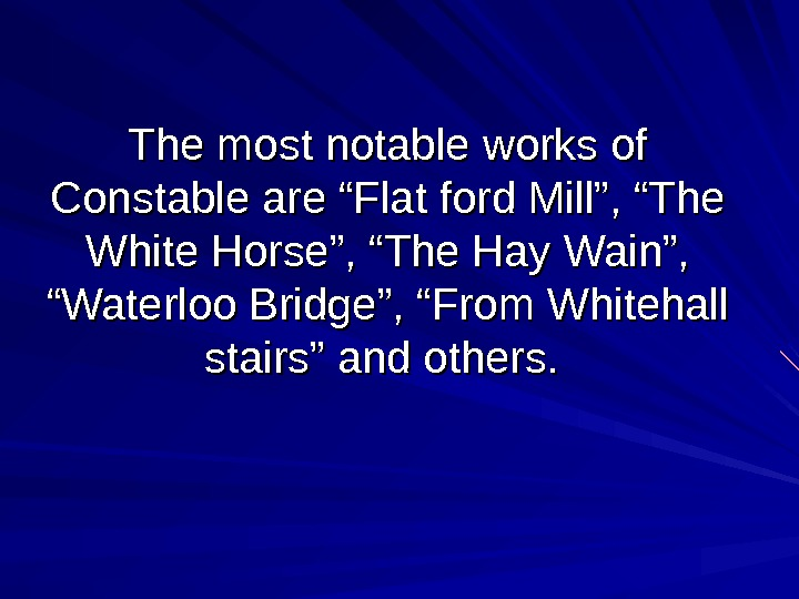"The most notable works of Constable are ""Flat ford Mill"", ""The White Horse"", ""The"