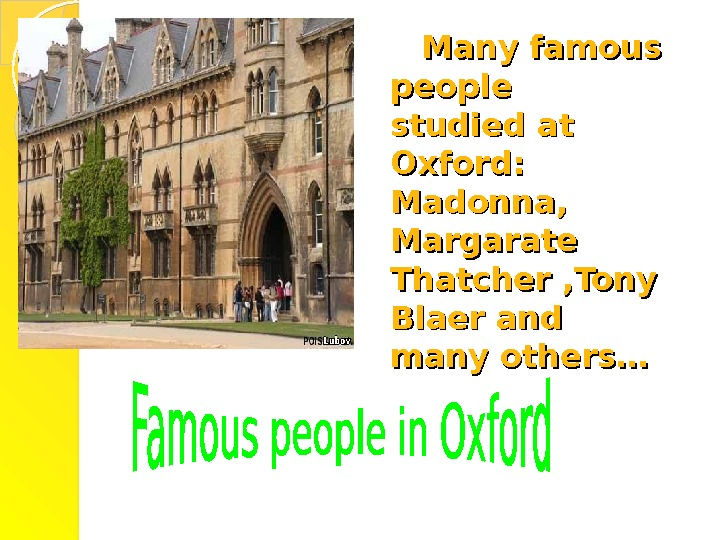 Many famous people  studied at Oxford : : Madonna,  Margarate Thatcher