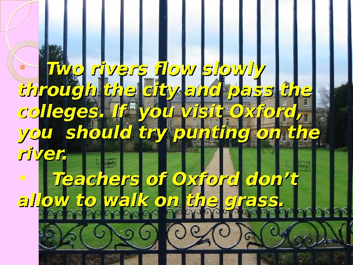 •   Two rivers flow slowly through the city and pass the  colleges.