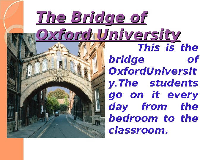 The Bridge of Oxford University    This is the bridge of Oxford. Universit y.