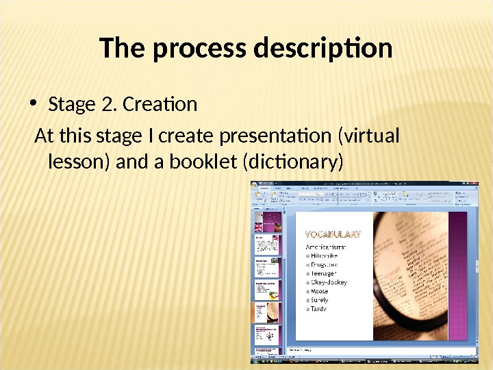The process description • Stage 2. Creation  At this stage I create presentation (virtual lesson)