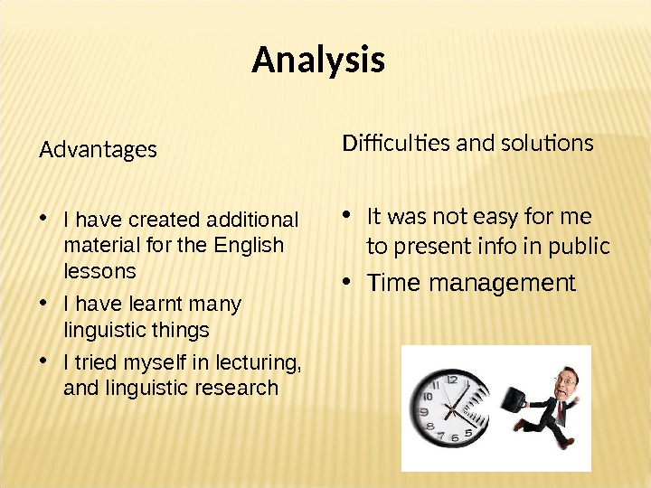 Analysis Advantages • I have created additional material for the English lessons • I have learnt