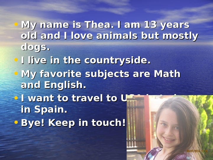 • My name is Thea. I am 13 years old and I love animals but