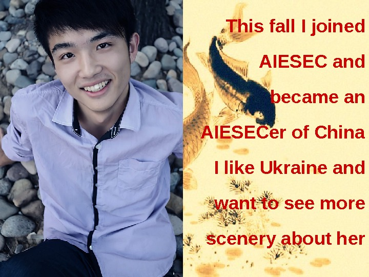 This fall I joined AIESEC and became an AIESECer of China I like Ukraine and want