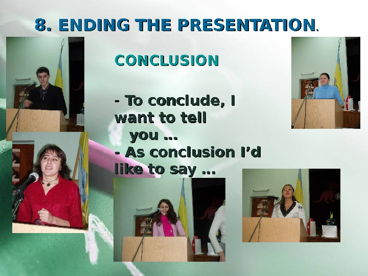 8. 8.  ENDING THE PRESENTATION. . - - To conclude, I want to tell