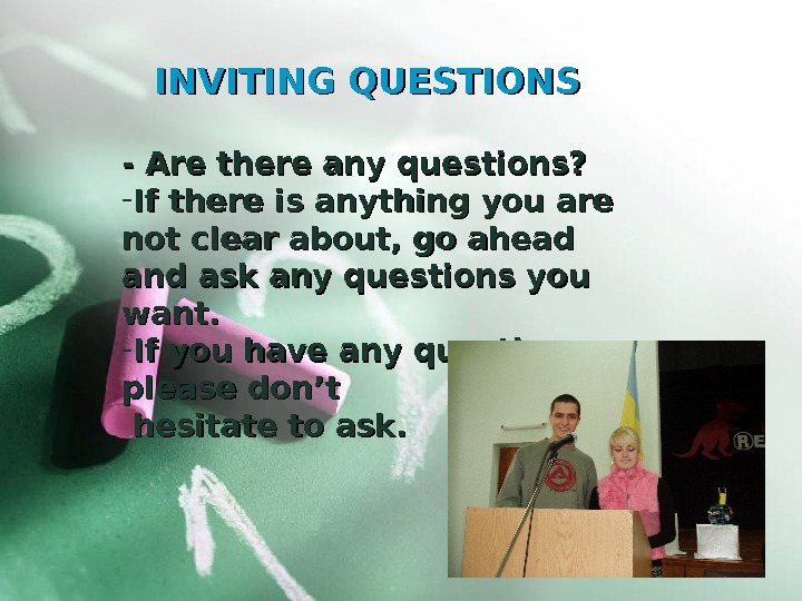 INVITING QUESTIONS - Are there any questions? - If there is anything you are