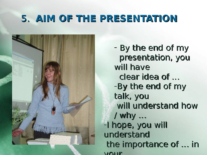 5. 5. AIM OF THE PRESENTATION -  By the end of my  presentation,