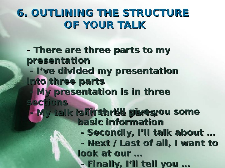 6. OUTLINING THE STRUCTURE OF YOUR TALK - - There are three parts to my