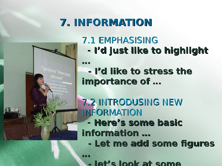 7. 7.  INFORMATION 7. 1 EMPHASISING - - I'd just like to highlight