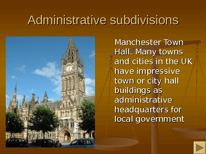 Administrative subdivisions  Manchester Town Hall. Many towns and cities in the UK have impressive town