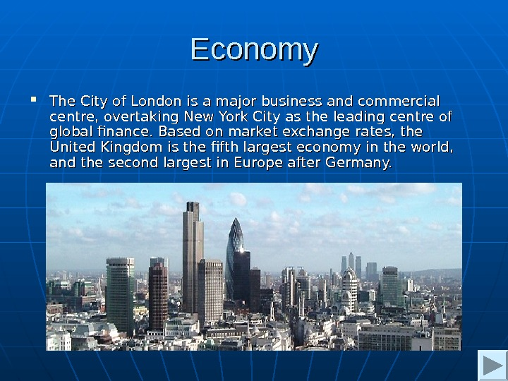 Economy The City of London is a major business and commercial centre, overtaking New York City