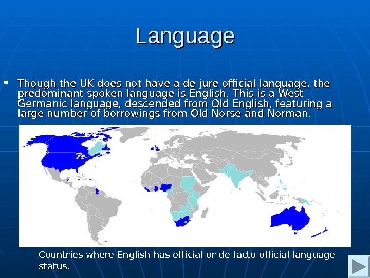 Language Though the UK does not have a de jure official language, the predominant spoken language