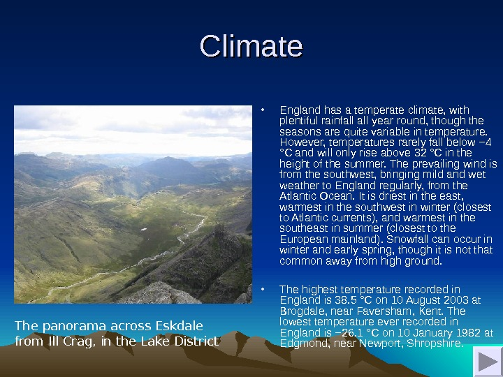 Climate • England has a temperate climate, with plentiful rainfall year round, though the seasons are