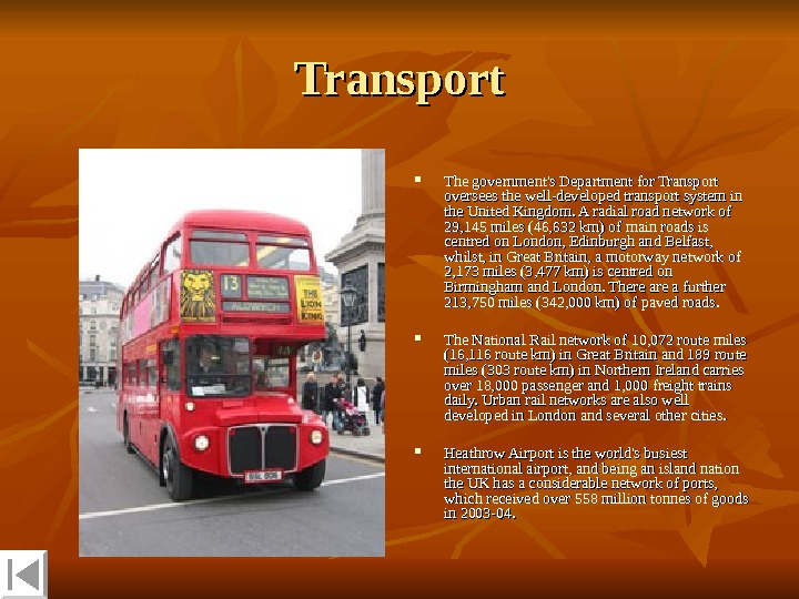 Transport The government's Department for Transport oversees the well-developed transport system in the United Kingdom. A