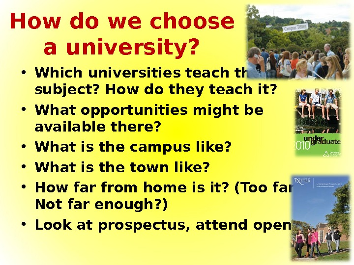 How do we choose a university?  • Which universities teach the chosen subject? How do