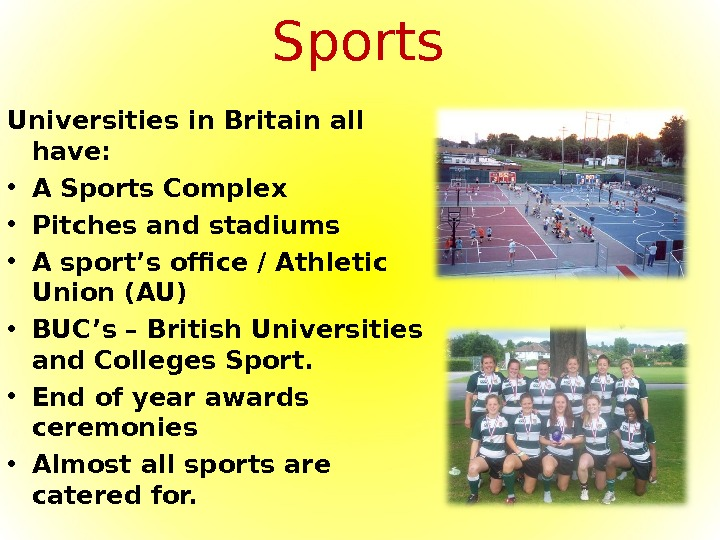Sports Universities in Britain all have:  • A Sports Complex • Pitches and stadiums •