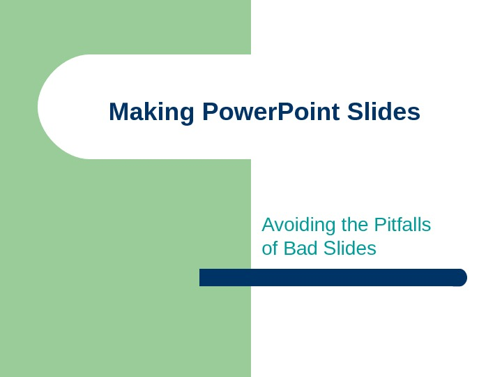 Making Power. Point Slides Avoiding the Pitfalls of Bad Slides