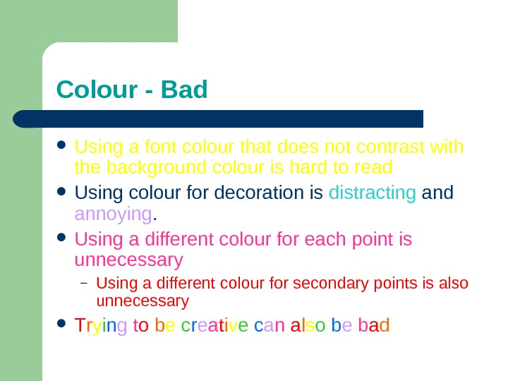 Colour - Bad Using a font colour that does not contrast with the background colour is