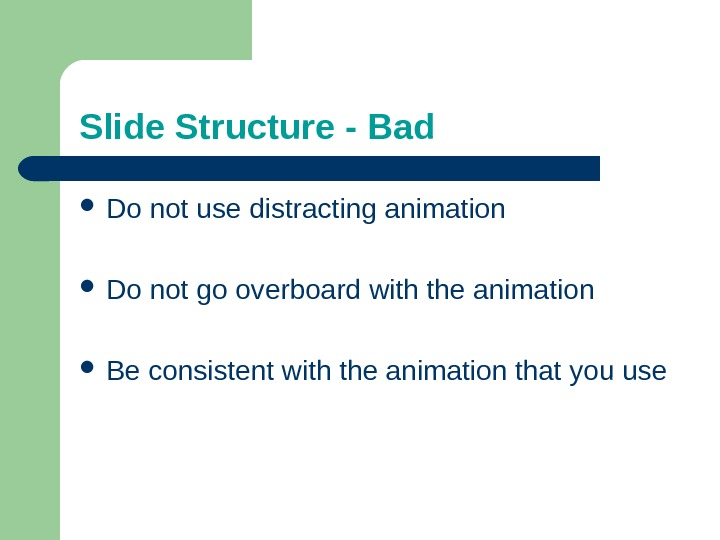 Slide Structure - Bad Do not use distracting animation Do not go overboard with the animation