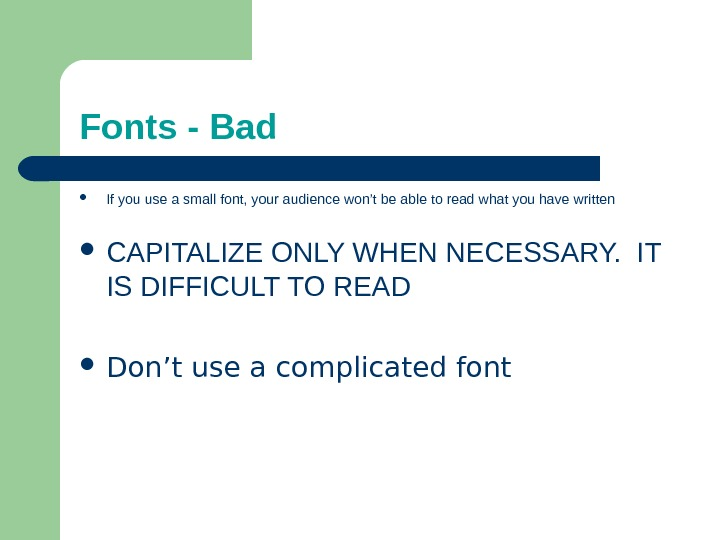 Fonts - Bad If you use a small font, your audience won't be able to read