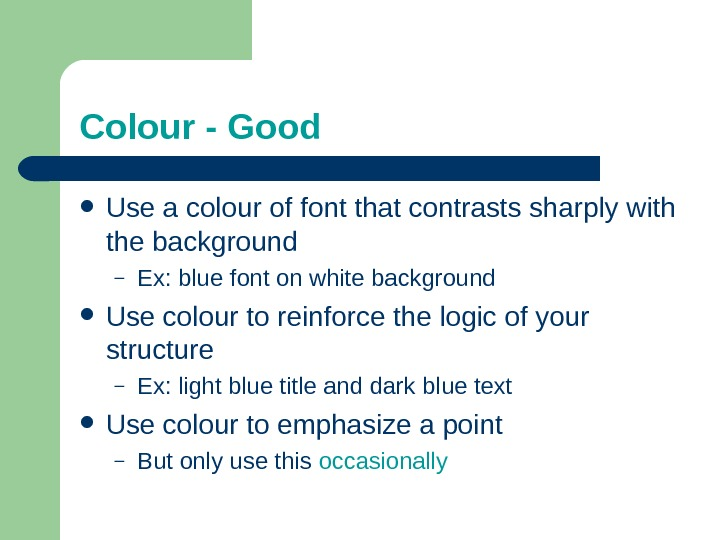 Colour - Good Use a colour of font that contrasts sharply with the background – Ex: