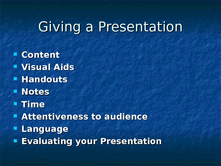 Giving a Presentation Content Visual Aids Handouts Notes Time Attentiveness to audience Language Evaluating