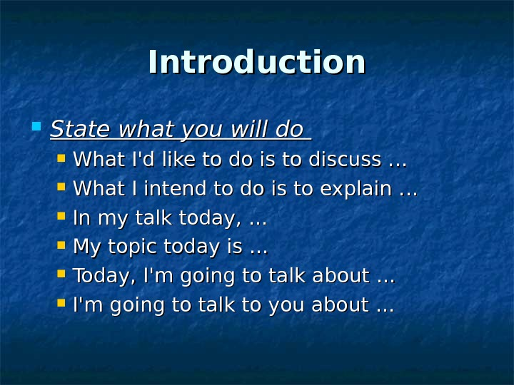 Introduction State what you will do What I'd like to do is to discuss