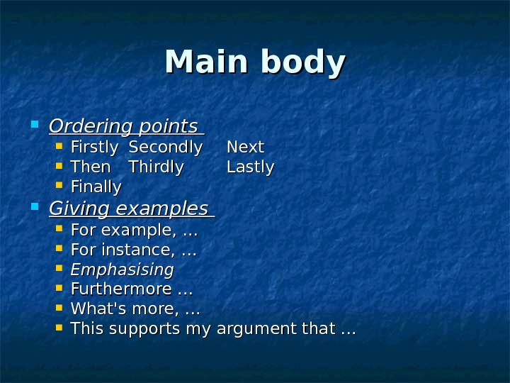 Main body Ordering points Firstly Secondly Next  Then Thirdly Lastly Finally Giving examples