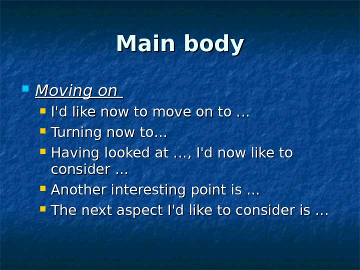 Main body Moving on I'd like now to move on to …  Turning