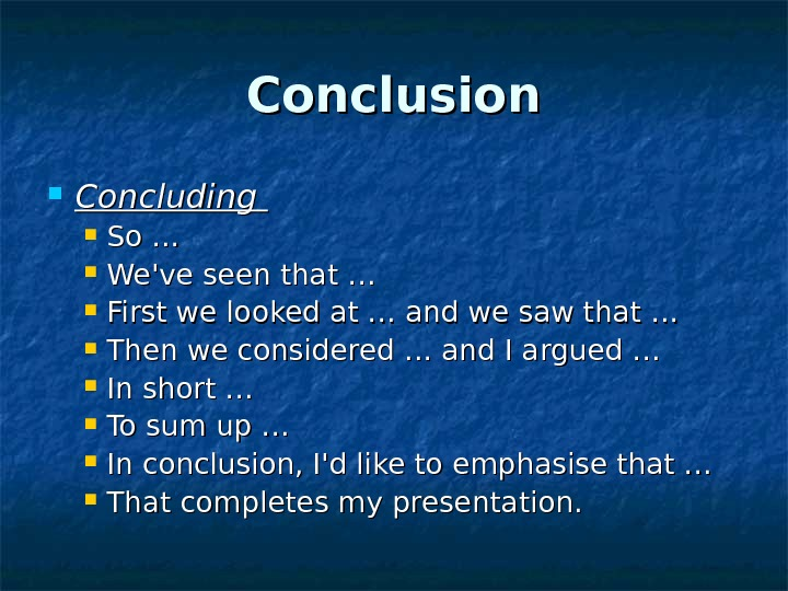 Conclusion Concluding So …  We've seen that …  First we looked at