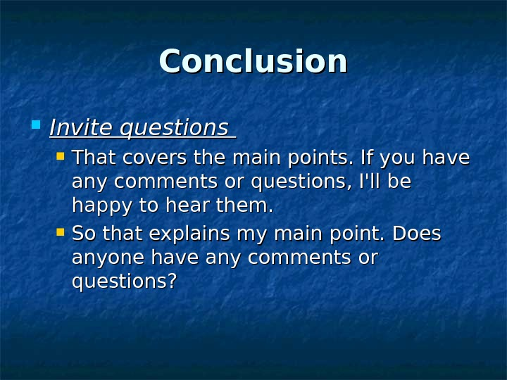 Conclusion Invite questions That covers the main points. If you have any comments or