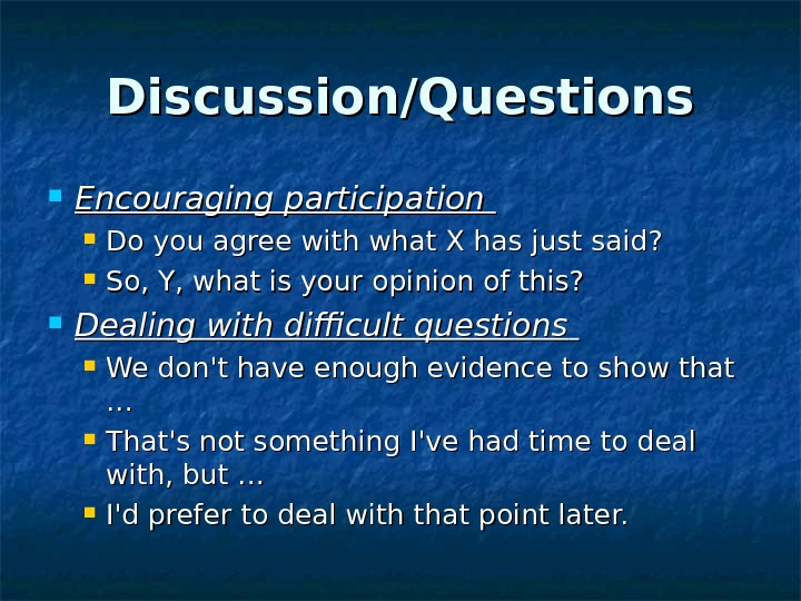 Discussion/Questions Encouraging participation Do you agree with what X has just said?  So,