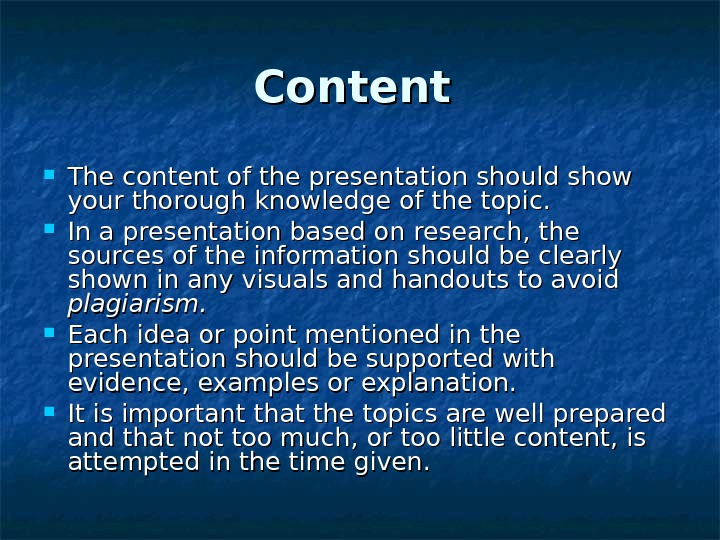 Content  The content of the presentation should show your thorough knowledge of the