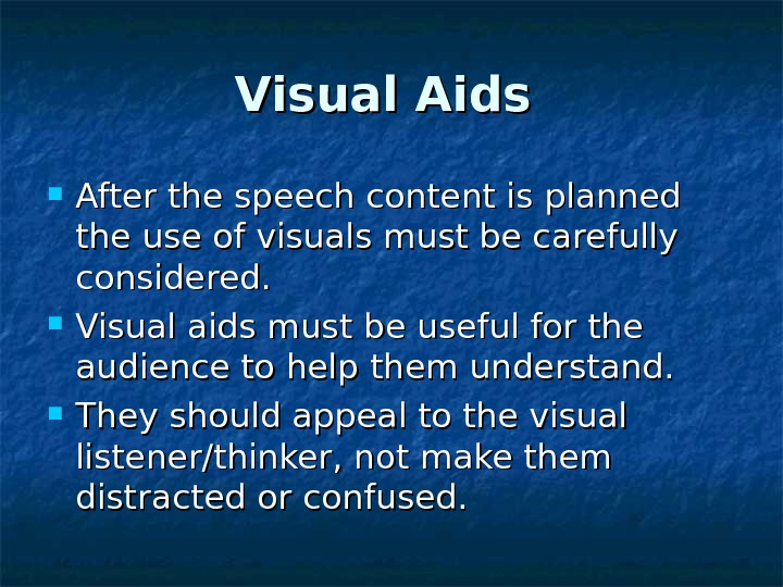 Visual Aids  After the speech content is planned the use of visuals must