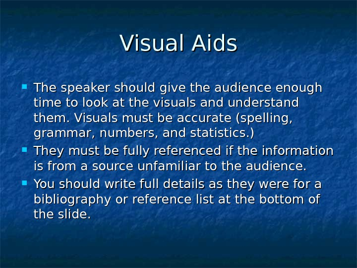 Visual Aids The speaker should give the audience enough time to look at the
