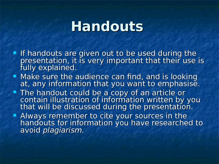 Handouts  If handouts are given out to be used during the presentation, it