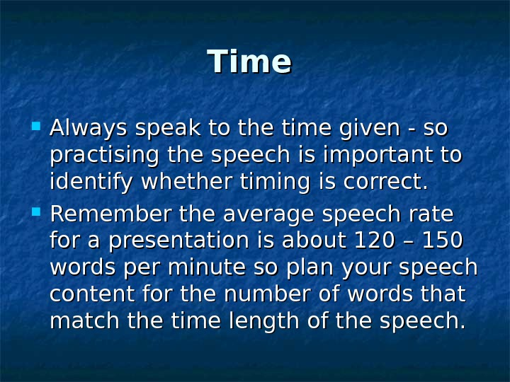Time  Always speak to the time given - so practising the speech is