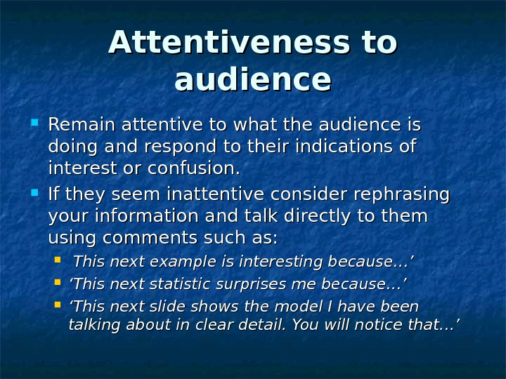Attentiveness to audience Remain attentive to what the audience is doing and respond to