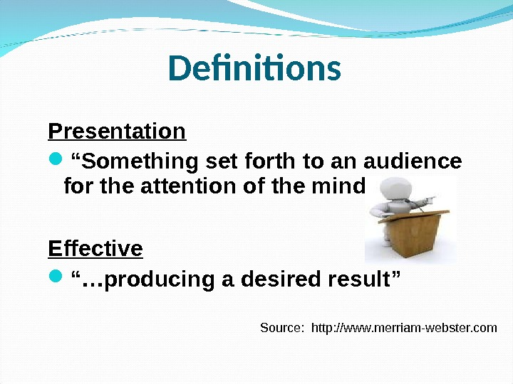 "Definitions Presentation "" Something set forth to an audience for the attention of the mind """