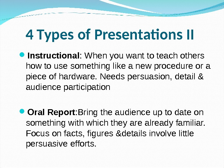 4 Types of Presentations II Instructional : When you want to teach others how to
