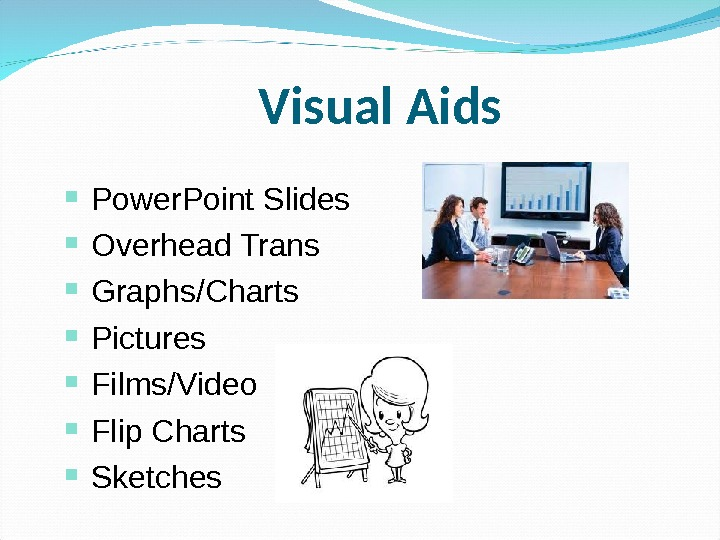 Visual Aids Power. Point Slides Overhead Trans Graphs/Charts Pictures Films/Video Flip Charts Sketches