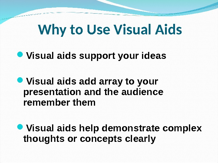 Why to Use Visual Aids Visual aids support your ideas Visual aids add array to your