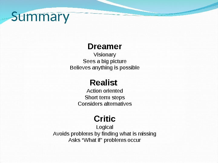 Summary Dreamer Visionary Sees a big picture Believes anything is possible Realist Action oriented Short term