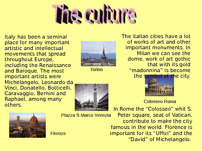 Italy has been a seminal place for many important artistic and intellectual movements that spread throughout