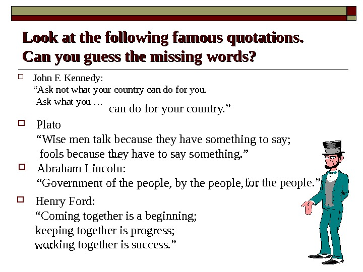 Look at the following famous quotations. Can you guess the missing words?  John
